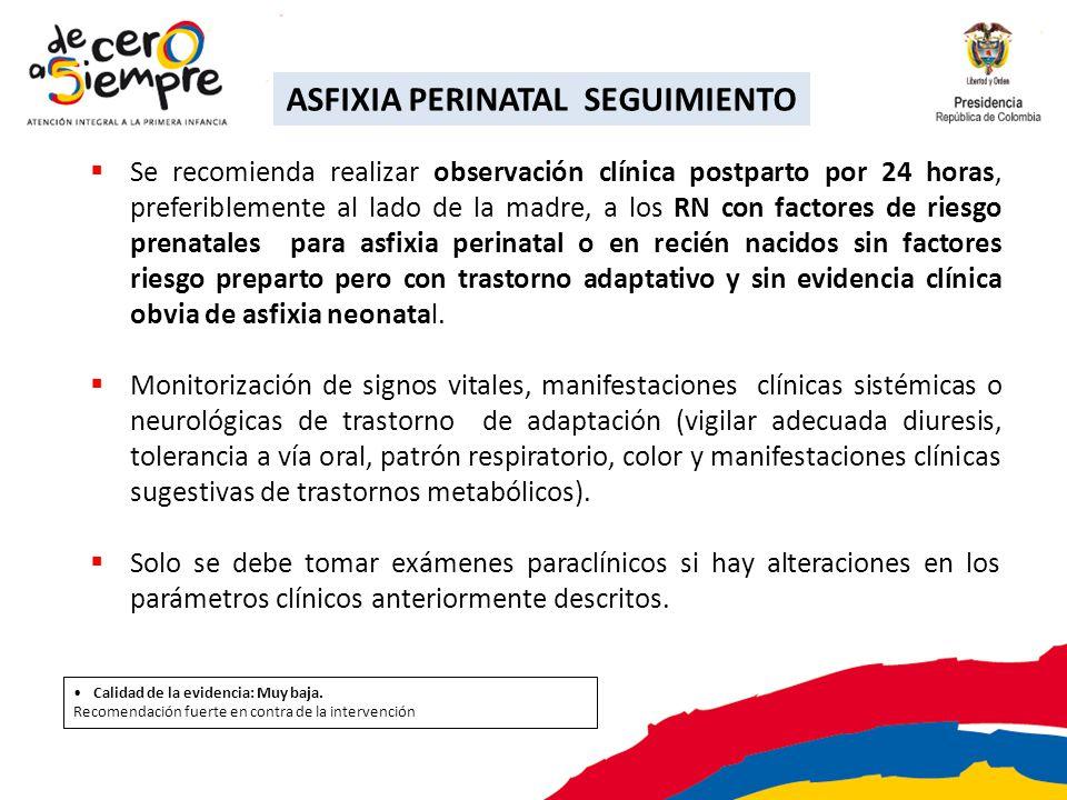 Se recomienda realizar observación clínica postparto por 24 horas, preferiblemente al lado de la madre, a los RN con factores de riesgo prenatales par