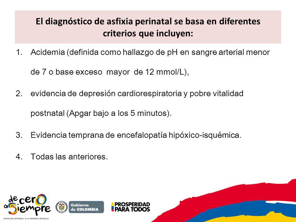 El diagnóstico de asfixia perinatal se basa en diferentes criterios que incluyen: 1.Acidemia (definida como hallazgo de pH en sangre arterial menor de