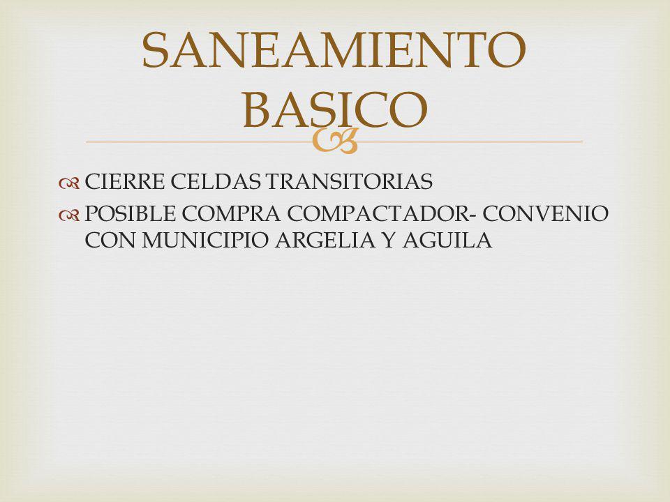 CIERRE CELDAS TRANSITORIAS POSIBLE COMPRA COMPACTADOR- CONVENIO CON MUNICIPIO ARGELIA Y AGUILA SANEAMIENTO BASICO