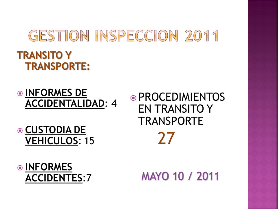 TRANSITO Y TRANSPORTE: INFORMES DE ACCIDENTALIDAD: 4 CUSTODIA DE VEHICULOS: 15 INFORMES ACCIDENTES:7 PROCEDIMIENTOS EN TRANSITO Y TRANSPORTE 27 MAYO 10 / 2011