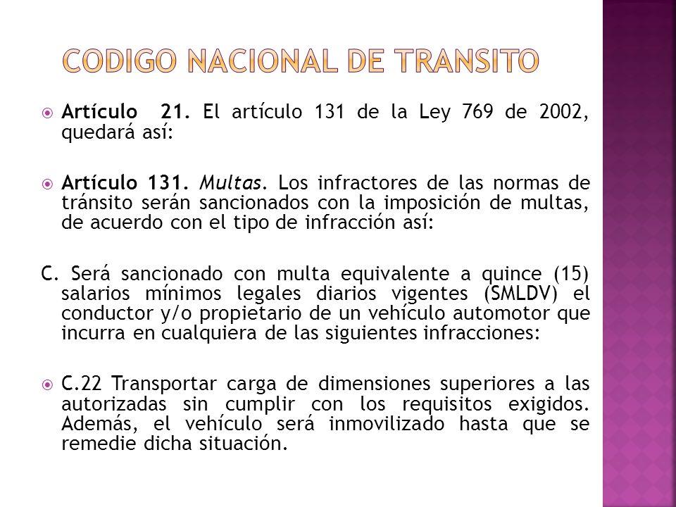 Artículo 21. El artículo 131 de la Ley 769 de 2002, quedará así: Artículo 131. Multas. Los infractores de las normas de tránsito serán sancionados con