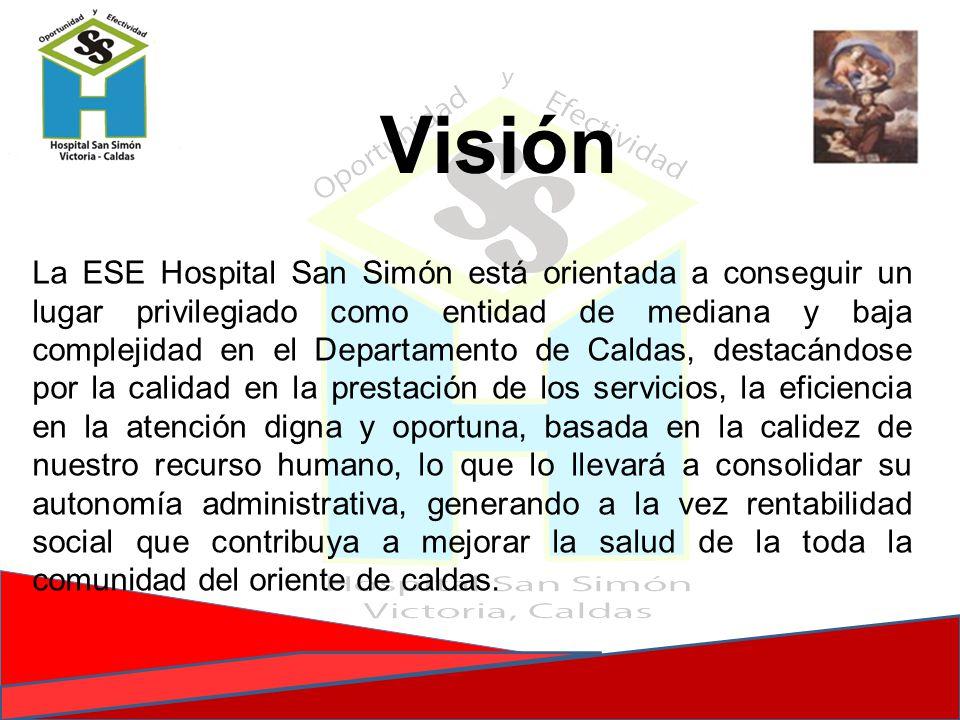 Visión La ESE Hospital San Simón está orientada a conseguir un lugar privilegiado como entidad de mediana y baja complejidad en el Departamento de Cal