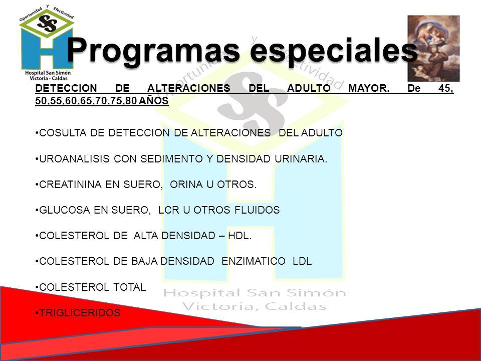 Programas especiales DETECCION DE ALTERACIONES DEL ADULTO MAYOR. De 45, 50,55,60,65,70,75,80 AÑOS COSULTA DE DETECCION DE ALTERACIONES DEL ADULTO UROA