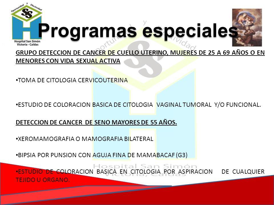 Programas especiales GRUPO DETECCION DE CANCER DE CUELLO UTERINO, MUJERES DE 25 A 69 AÑOS O EN MENORES CON VIDA SEXUAL ACTIVA TOMA DE CITOLOGIA CERVIC