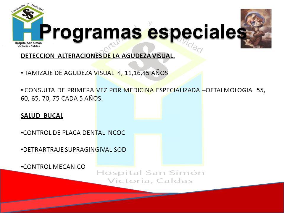 Programas especiales DETECCION ALTERACIONES DE LA AGUDEZA VISUAL. TAMIZAJE DE AGUDEZA VISUAL 4, 11,16,45 AÑOS CONSULTA DE PRIMERA VEZ POR MEDICINA ESP
