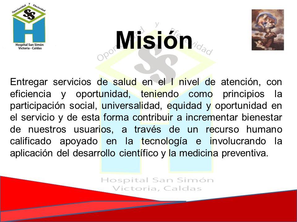 Misión Entregar servicios de salud en el I nivel de atención, con eficiencia y oportunidad, teniendo como principios la participación social, universa