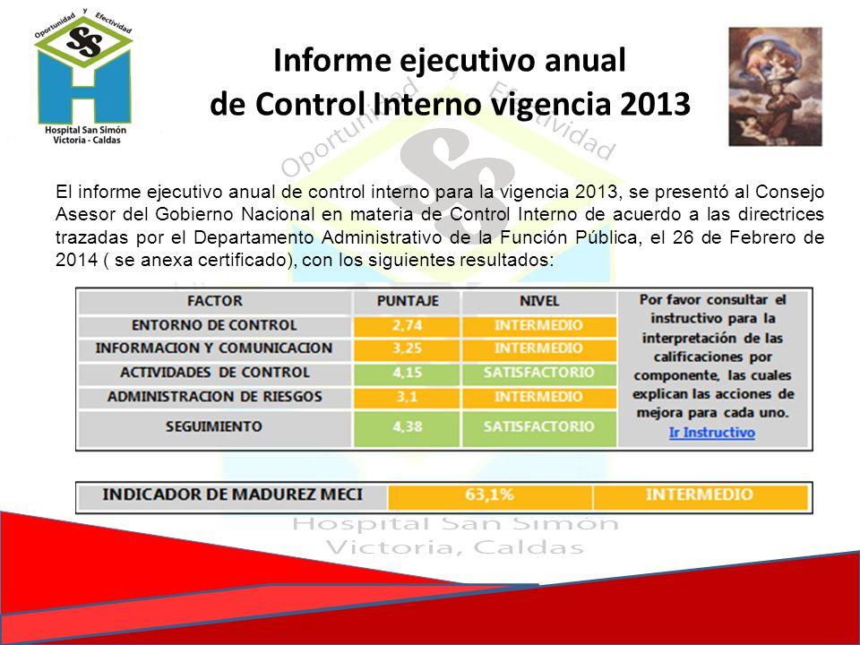 Informe ejecutivo anual de Control Interno vigencia 2013 El informe ejecutivo anual de control interno para la vigencia 2013, se presentó al Consejo A