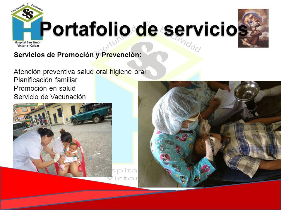 Portafolio de servicios Servicios de Promoción y Prevención: Atención preventiva salud oral higiene oral Planificación familiar Promoción en salud Ser