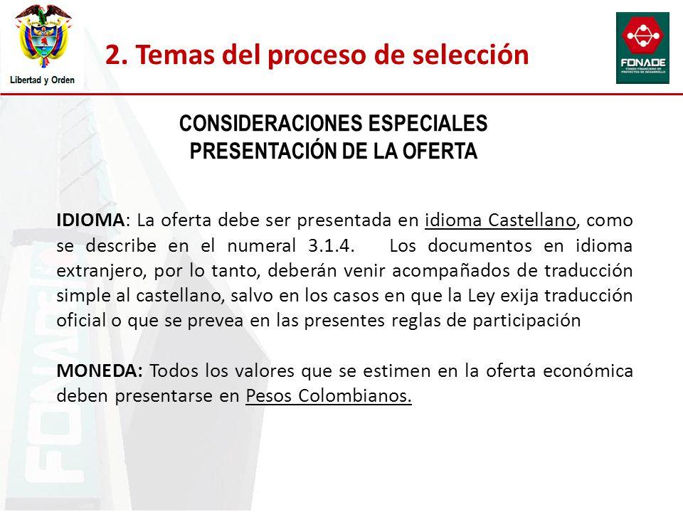 CONSIDERACIONES ESPECIALES PRESENTACIÓN DE LA OFERTA IDIOMA: La oferta debe ser presentada en idioma Castellano, como se describe en el numeral 3.1.4.