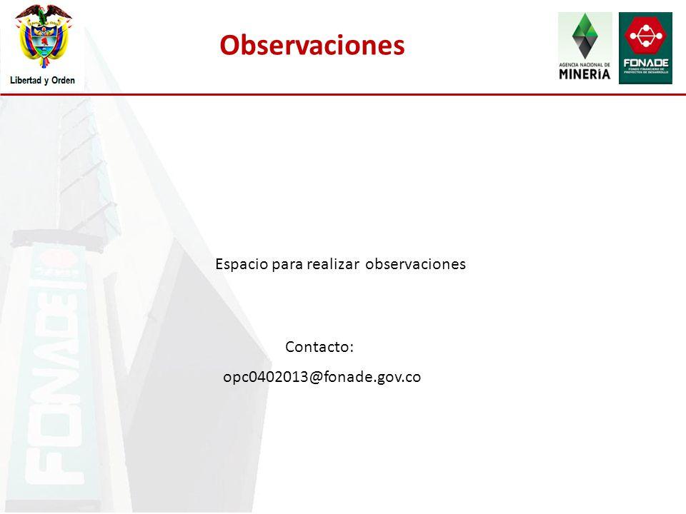 Observaciones Espacio para realizar observaciones Contacto: opc0402013@fonade.gov.co
