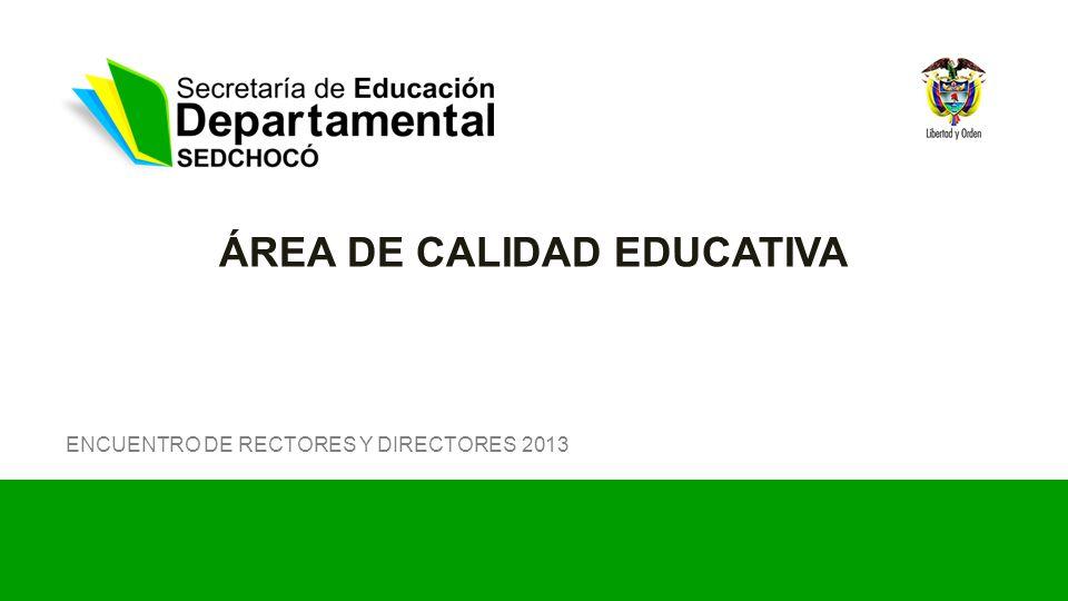 ÁREA DE CALIDAD EDUCATIVA ENCUENTRO DE RECTORES Y DIRECTORES 2013