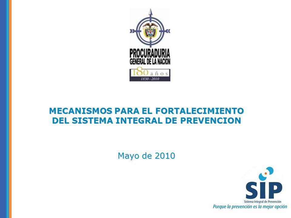 MECANISMOS PARA EL FORTALECIMIENTO DEL SISTEMA INTEGRAL DE PREVENCION Mayo de 2010