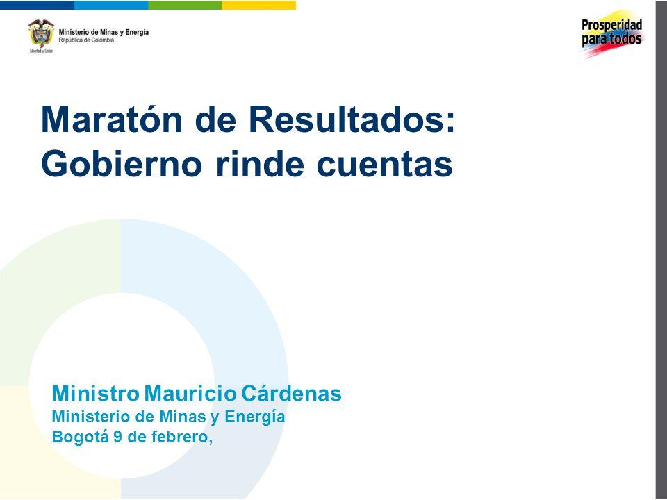 Maratón de Resultados: Gobierno rinde cuentas Ministro Mauricio Cárdenas Ministerio de Minas y Energía Bogotá 9 de febrero,