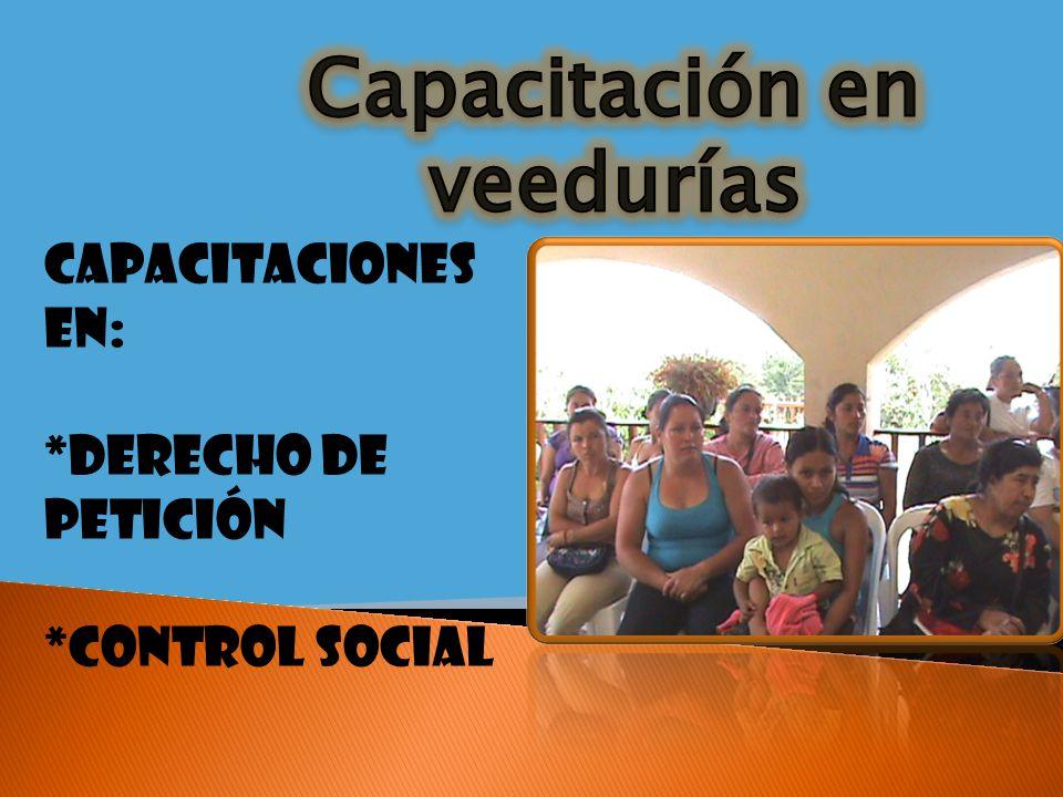 Capacitaciones en: *Derecho de petición *Control social