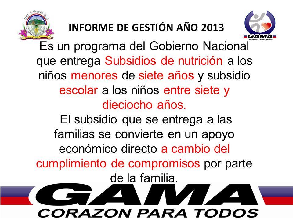 Es un programa del Gobierno Nacional que entrega Subsidios de nutrición a los niños menores de siete años y subsidio escolar a los niños entre siete y dieciocho años.