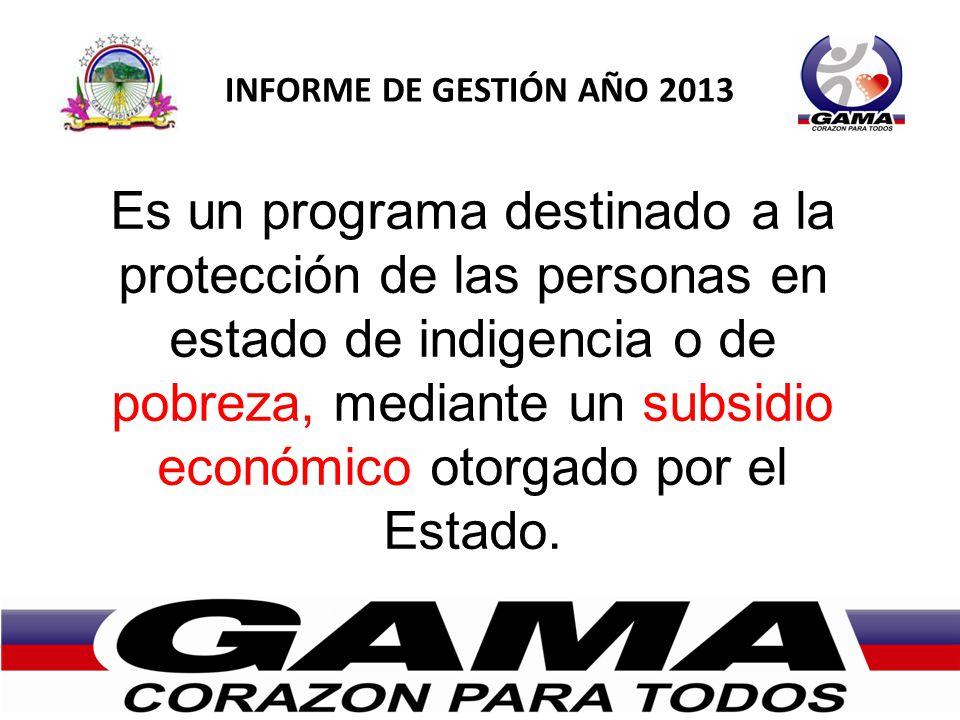 Es un programa destinado a la protección de las personas en estado de indigencia o de pobreza, mediante un subsidio económico otorgado por el Estado.