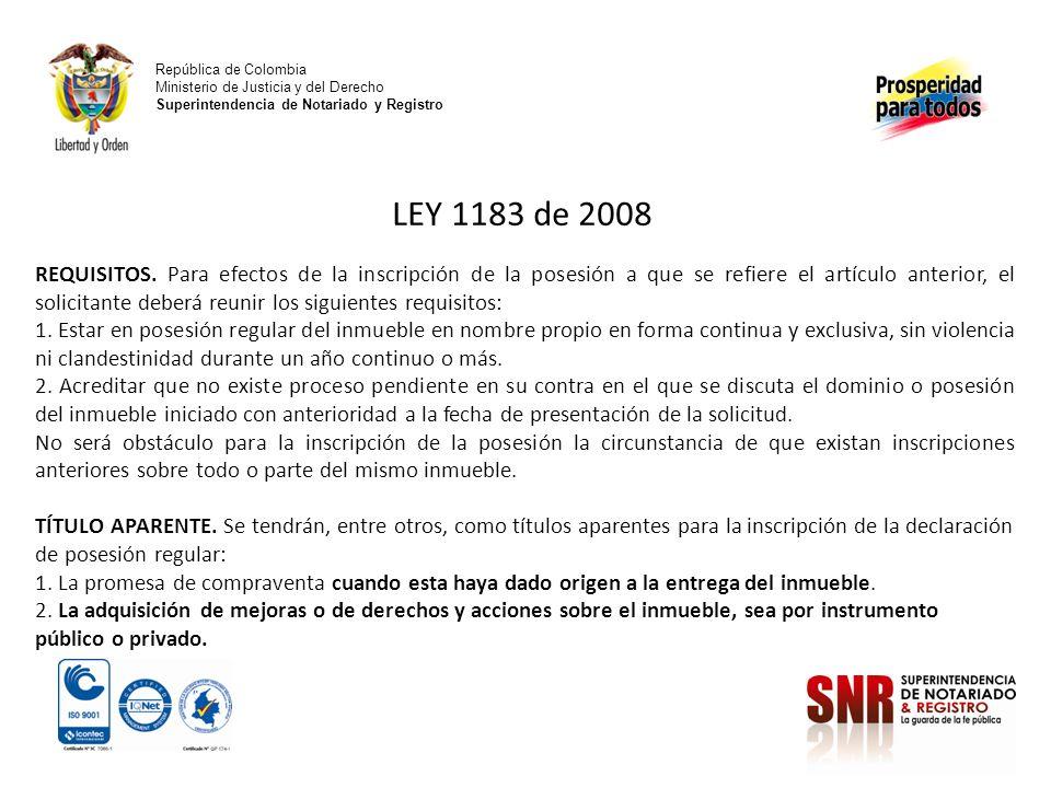 República de Colombia Ministerio de Justicia y del Derecho Superintendencia de Notariado y Registro LEY 1183 de 2008 REQUISITOS. Para efectos de la in