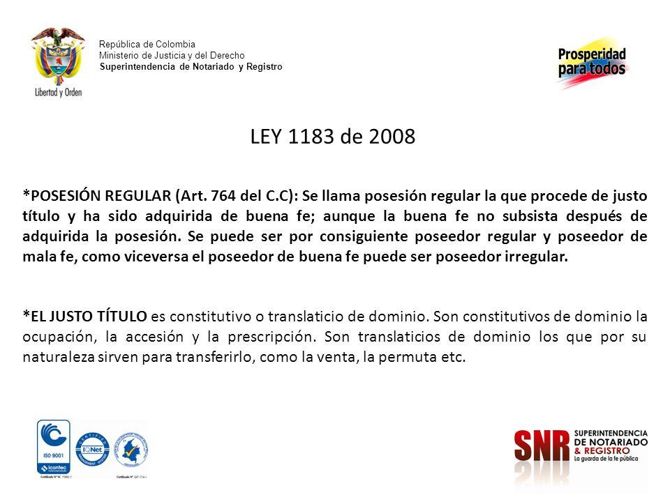 República de Colombia Ministerio de Justicia y del Derecho Superintendencia de Notariado y Registro LEY 1183 de 2008 *POSESIÓN REGULAR (Art. 764 del C
