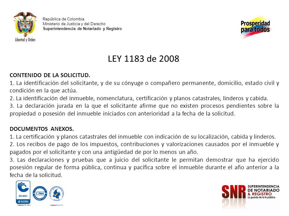 República de Colombia Ministerio de Justicia y del Derecho Superintendencia de Notariado y Registro LEY 1183 de 2008 CONTENIDO DE LA SOLICITUD. 1. La