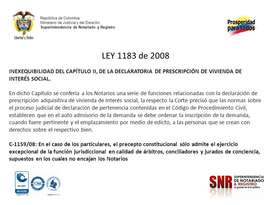 República de Colombia Ministerio de Justicia y del Derecho Superintendencia de Notariado y Registro LEY 1183 de 2008 INEXEQUIBILIDAD DEL CAPÍTULO II,