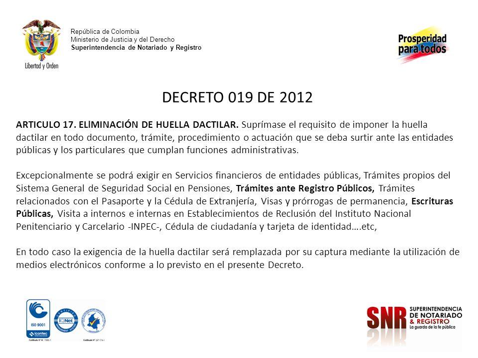 República de Colombia Ministerio de Justicia y del Derecho Superintendencia de Notariado y Registro DECRETO 019 DE 2012 ARTICULO 17. ELlMINACIÓN DE HU