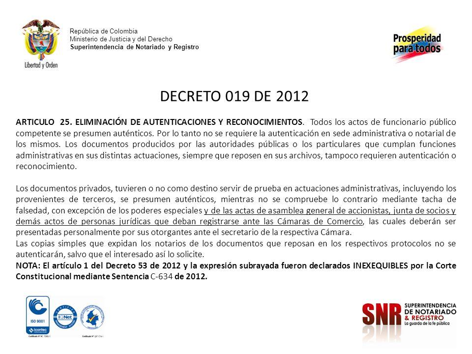 República de Colombia Ministerio de Justicia y del Derecho Superintendencia de Notariado y Registro DECRETO 019 DE 2012 ARTICULO 25. ELIMINACIÓN DE AU