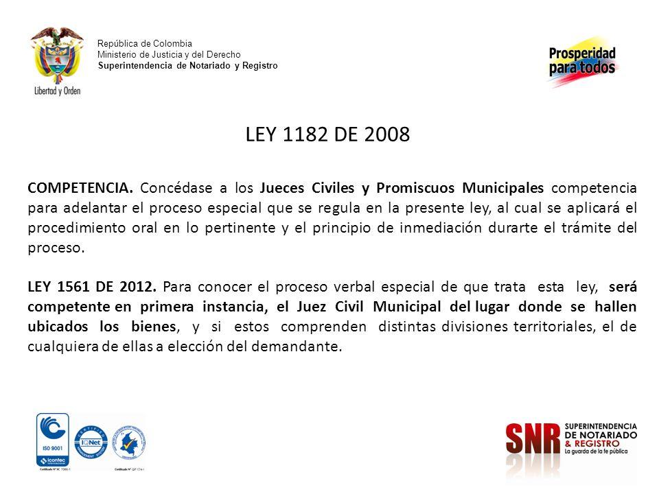 República de Colombia Ministerio de Justicia y del Derecho Superintendencia de Notariado y Registro LEY 1182 DE 2008 COMPETENCIA. Concédase a los Juec
