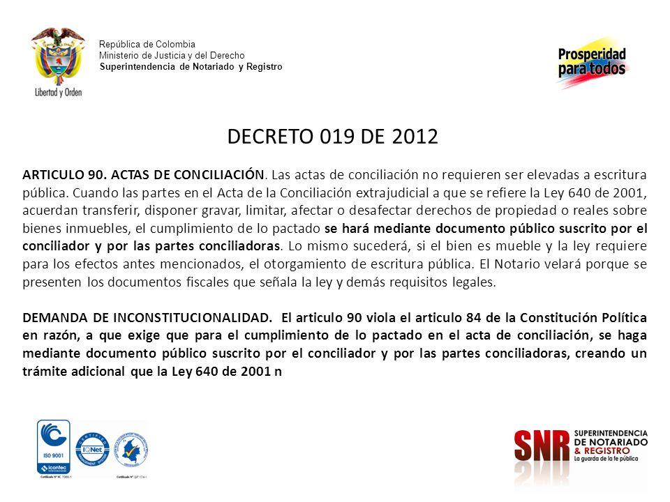 República de Colombia Ministerio de Justicia y del Derecho Superintendencia de Notariado y Registro DECRETO 019 DE 2012 ARTICULO 90. ACTAS DE CONCILIA