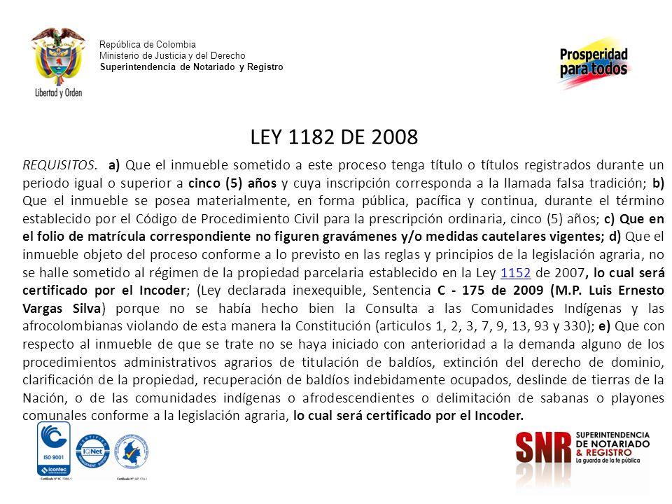 República de Colombia Ministerio de Justicia y del Derecho Superintendencia de Notariado y Registro LEY 1182 DE 2008 LEY 1561 DE 2012.