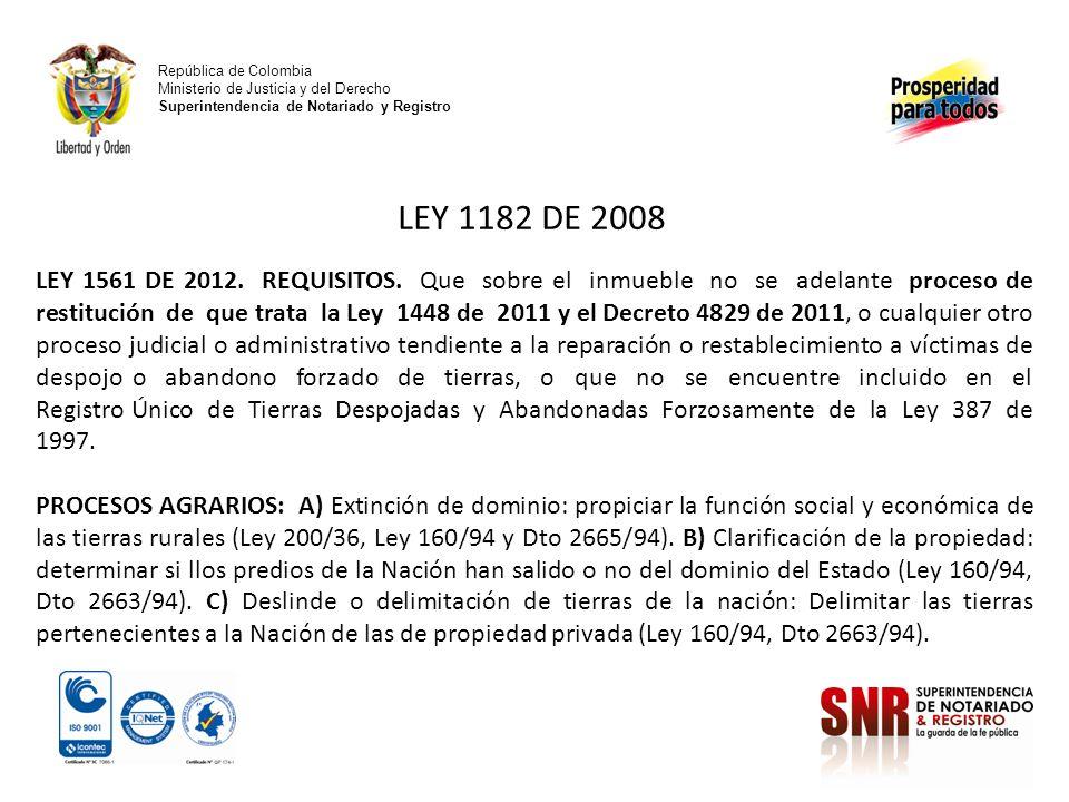 República de Colombia Ministerio de Justicia y del Derecho Superintendencia de Notariado y Registro LEY 1182 DE 2008 LEY 1561 DE 2012. REQUISITOS. Que
