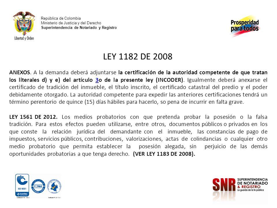 República de Colombia Ministerio de Justicia y del Derecho Superintendencia de Notariado y Registro LEY 1182 DE 2008 ANEXOS. A la demanda deberá adjun