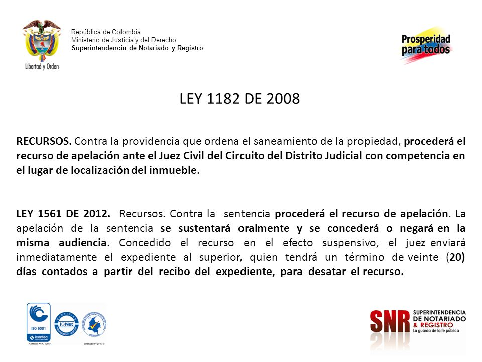 República de Colombia Ministerio de Justicia y del Derecho Superintendencia de Notariado y Registro LEY 1182 DE 2008 RECURSOS. Contra la providencia q