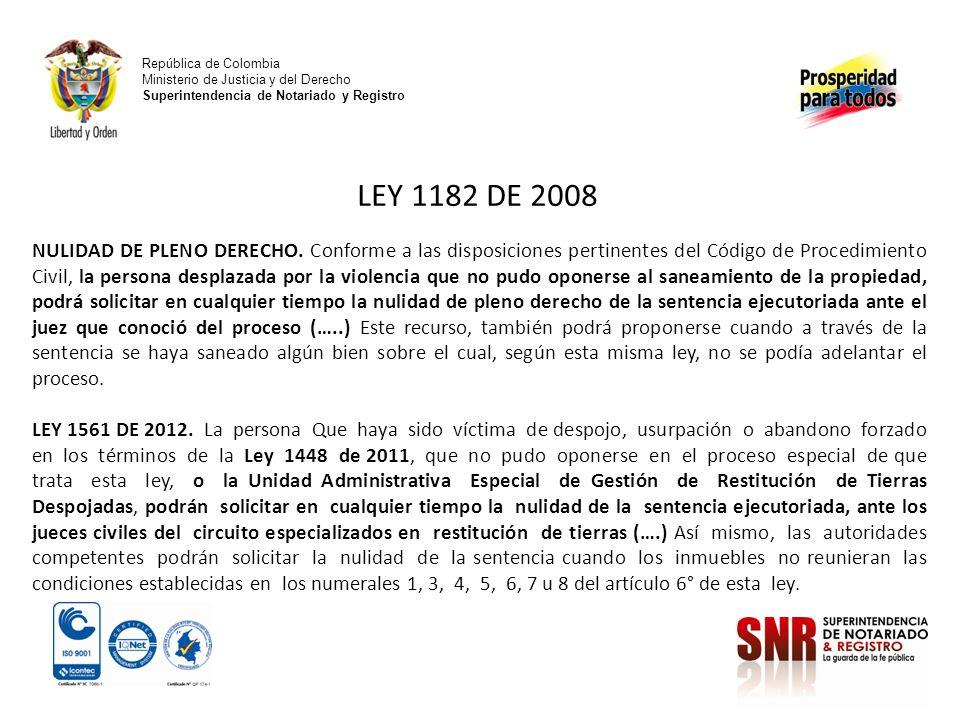 República de Colombia Ministerio de Justicia y del Derecho Superintendencia de Notariado y Registro LEY 1182 DE 2008 NULIDAD DE PLENO DERECHO. Conform