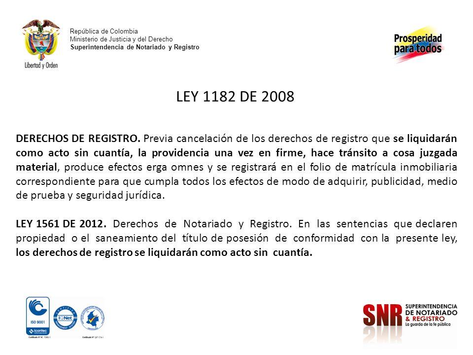 República de Colombia Ministerio de Justicia y del Derecho Superintendencia de Notariado y Registro LEY 1182 DE 2008 DERECHOS DE REGISTRO. Previa canc