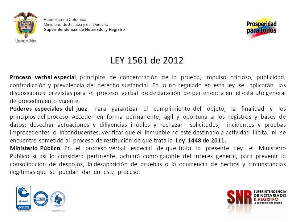 República de Colombia Ministerio de Justicia y del Derecho Superintendencia de Notariado y Registro LEY 1561 de 2012 Proceso verbal especial, principi