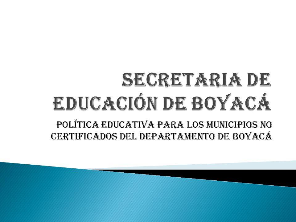 POLÍTICA EDUCATIVA PARA LOS MUNICIPIOS NO CERTIFICADOS DEL DEPARTAMENTO DE BOYACÁ