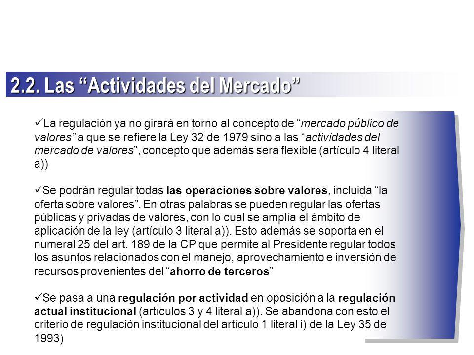 La regulación ya no girará en torno al concepto de mercado público de valores a que se refiere la Ley 32 de 1979 sino a las actividades del mercado de