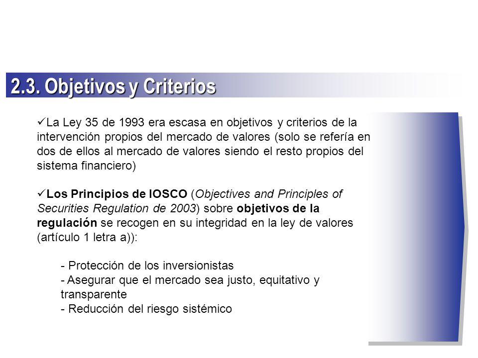 La Ley 35 de 1993 era escasa en objetivos y criterios de la intervención propios del mercado de valores (solo se refería en dos de ellos al mercado de