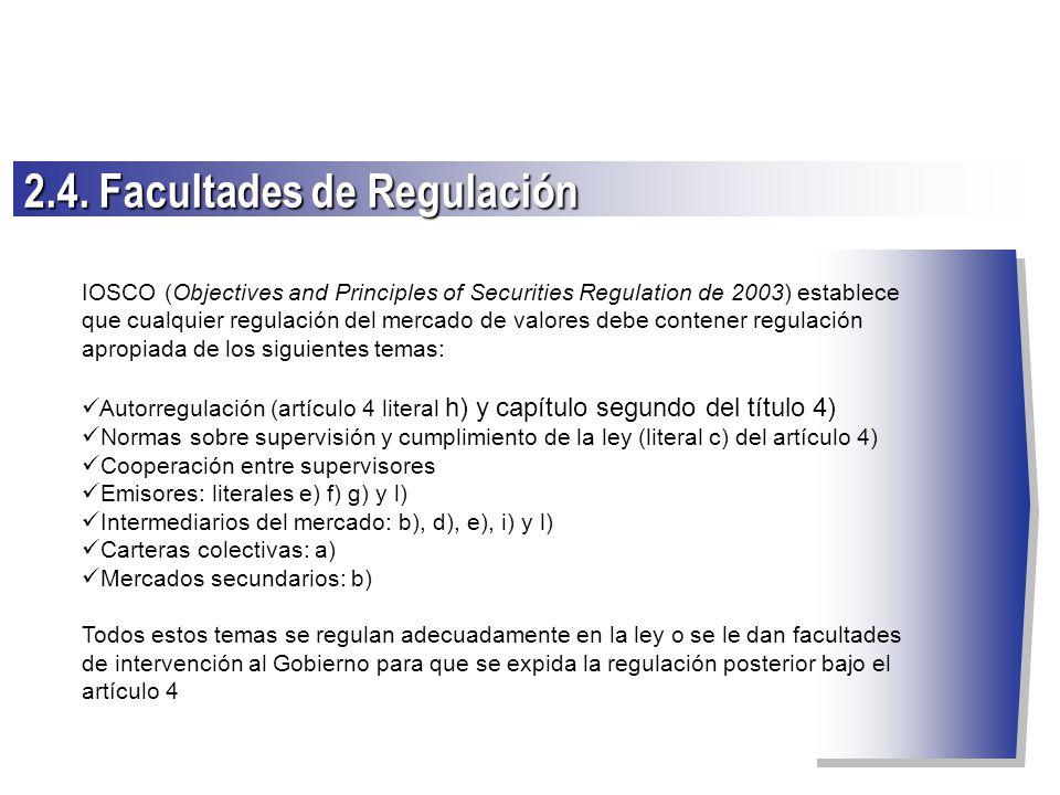 IOSCO (Objectives and Principles of Securities Regulation de 2003) establece que cualquier regulación del mercado de valores debe contener regulación