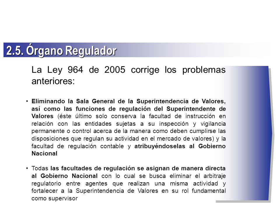 La Ley 964 de 2005 corrige los problemas anteriores: Eliminando la Sala General de la Superintendencia de Valores, así como las funciones de regulació