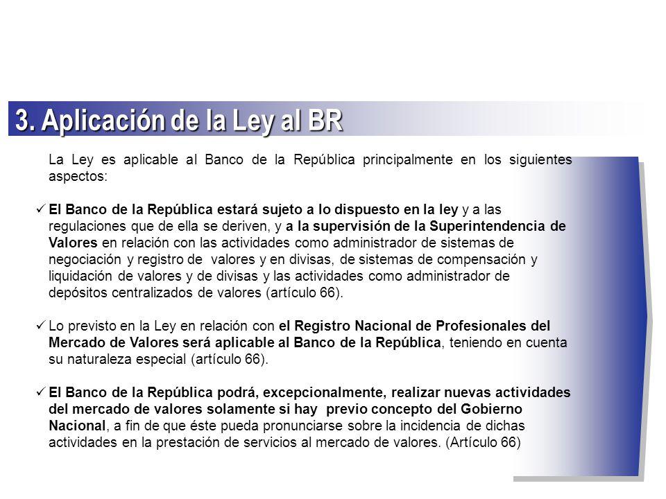 La Ley es aplicable al Banco de la República principalmente en los siguientes aspectos: El Banco de la República estará sujeto a lo dispuesto en la le