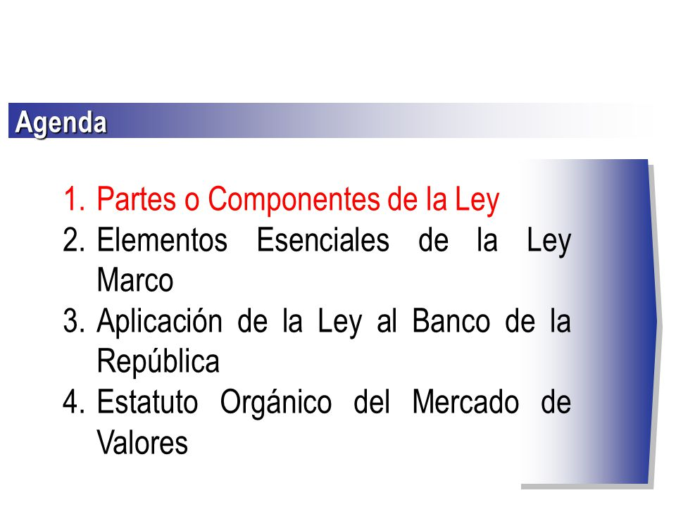 1.Partes o Componentes de la Ley 2.Elementos Esenciales de la Ley Marco 3.Aplicación de la Ley al Banco de la República 4.Estatuto Orgánico del Mercad