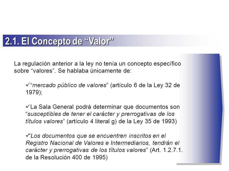 La regulación anterior a la ley no tenía un concepto específico sobre valores. Se hablaba únicamente de: mercado público de valores (artículo 6 de la