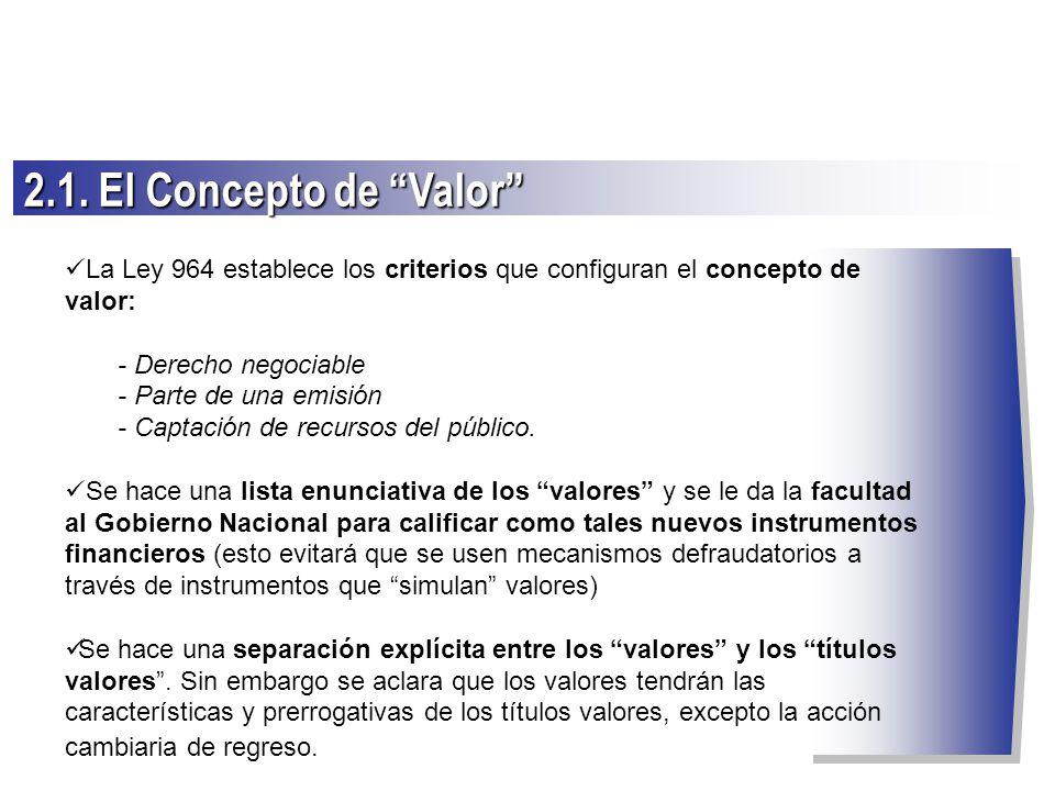 La Ley 964 establece los criterios que configuran el concepto de valor: - Derecho negociable - Parte de una emisión - Captación de recursos del públic