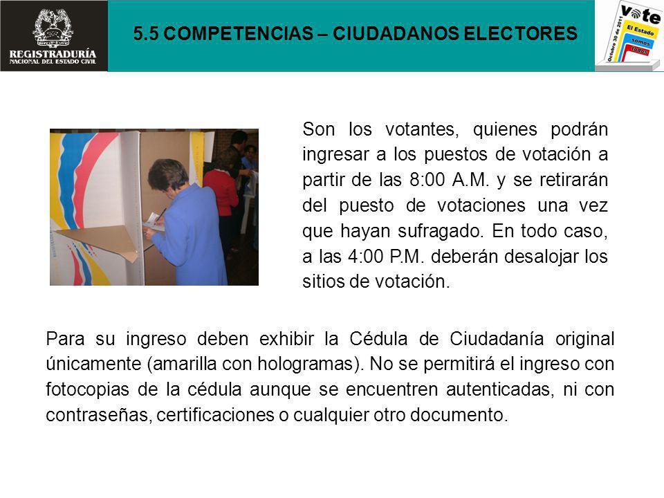 Son los votantes, quienes podrán ingresar a los puestos de votación a partir de las 8:00 A.M. y se retirarán del puesto de votaciones una vez que haya