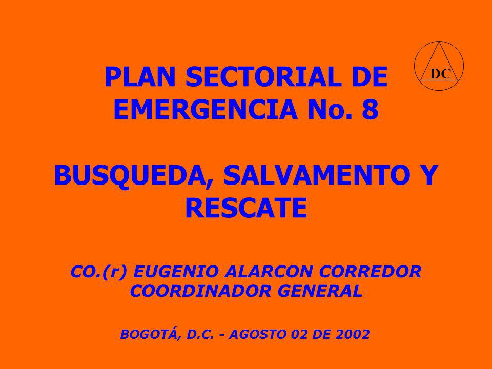 PLAN SECTORIAL DE EMERGENCIA No. 8 CO.(r) EUGENIO ALARCON CORREDOR COORDINADOR GENERAL BOGOTÁ, D.C.