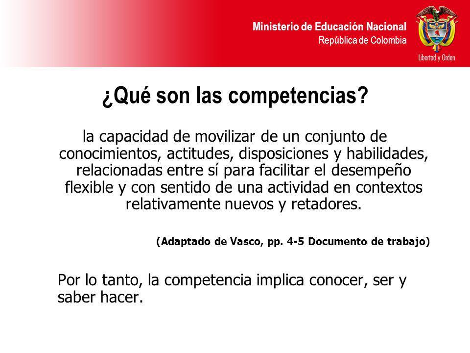 Ministerio de Educación Nacional República de Colombia ¿Qué son las competencias? la capacidad de movilizar de un conjunto de conocimientos, actitudes
