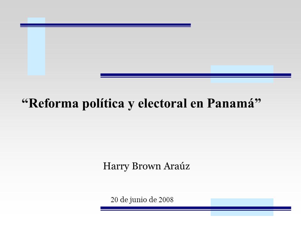 Reforma política y electoral en Panamá Harry Brown Araúz 20 de junio de 2008