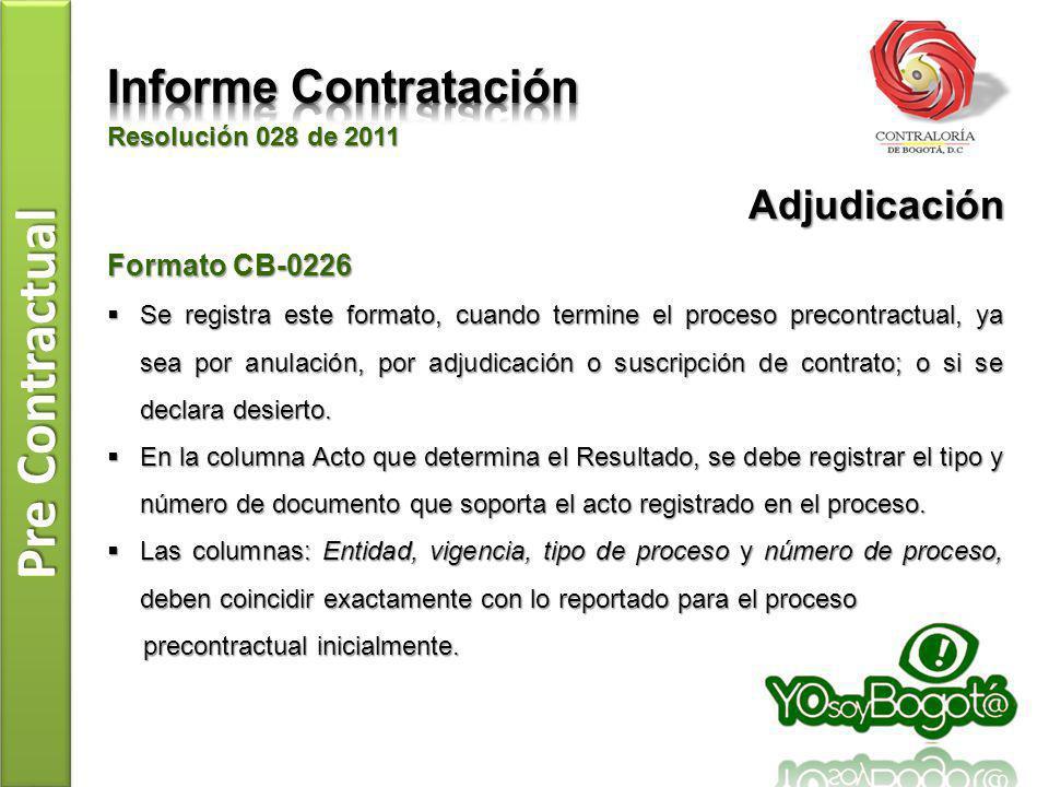 Pre Contractual Resolución 028 de 2011 Formato CB-0226 Se registra este formato, cuando termine el proceso precontractual, ya sea por anulación, por a