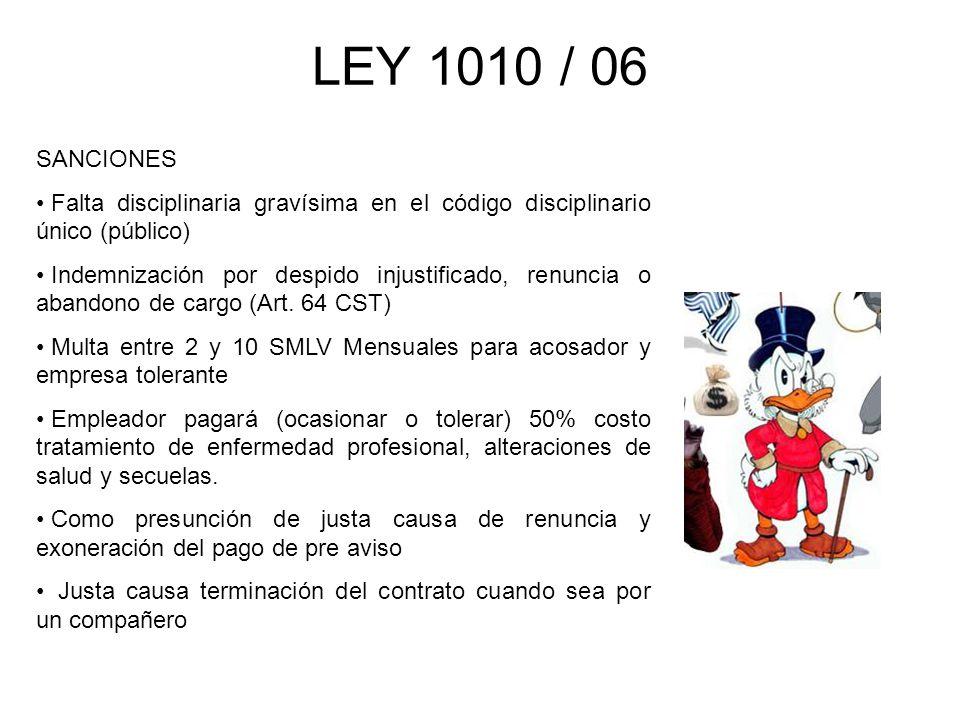 LEY 1010 / 06 SANCIONES Falta disciplinaria gravísima en el código disciplinario único (público) Indemnización por despido injustificado, renuncia o a